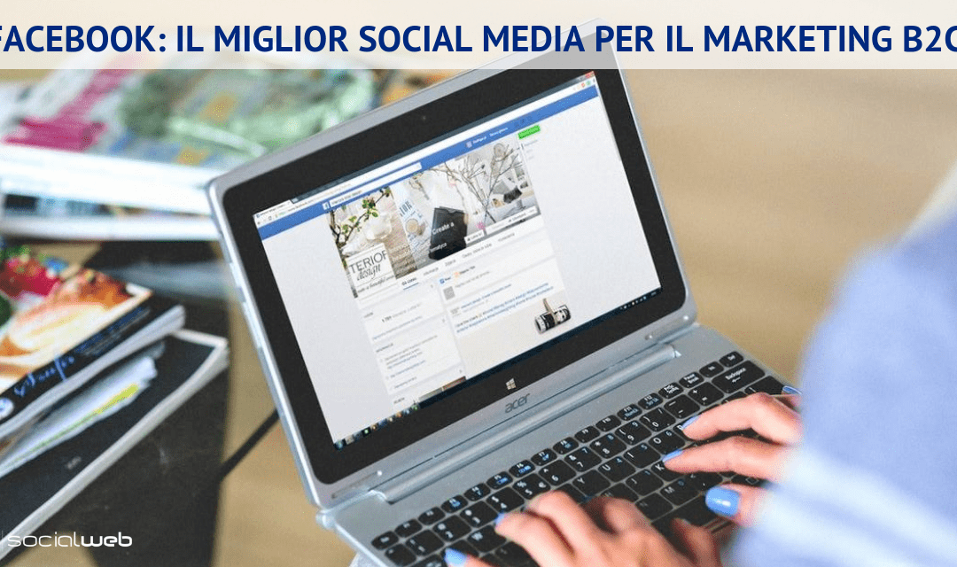 Facebook: il MIGLIOR SOCIAL MEDIA per il Marketing B2C