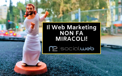 Il Web Marketing NON FA MIRACOLI